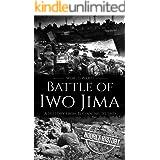 Battle of Iwo Jima - World War II: A History from Beginning to End (World War 2 Battles)