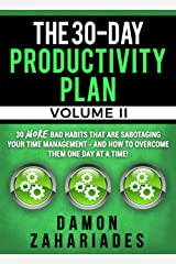 The 30-Day Productivity Plan - VOLUME II: 30 MORE Bad Habits That Are Sabotaging Your Time Management - And How To Overcome Them One Day At A Time! (The 30-Day Productivity Guide Series Book 2) Kindle Edition