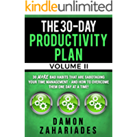 The 30-Day Productivity Plan - VOLUME II: 30 MORE Bad Habits That Are Sabotaging Your Time Management - And How To Overcome Them One Day At A Time! (The ... & Productivity Guide Series Book 2)