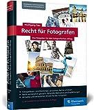 Recht für Fotografen - Der Ratgeber für den fotografischen Alltag