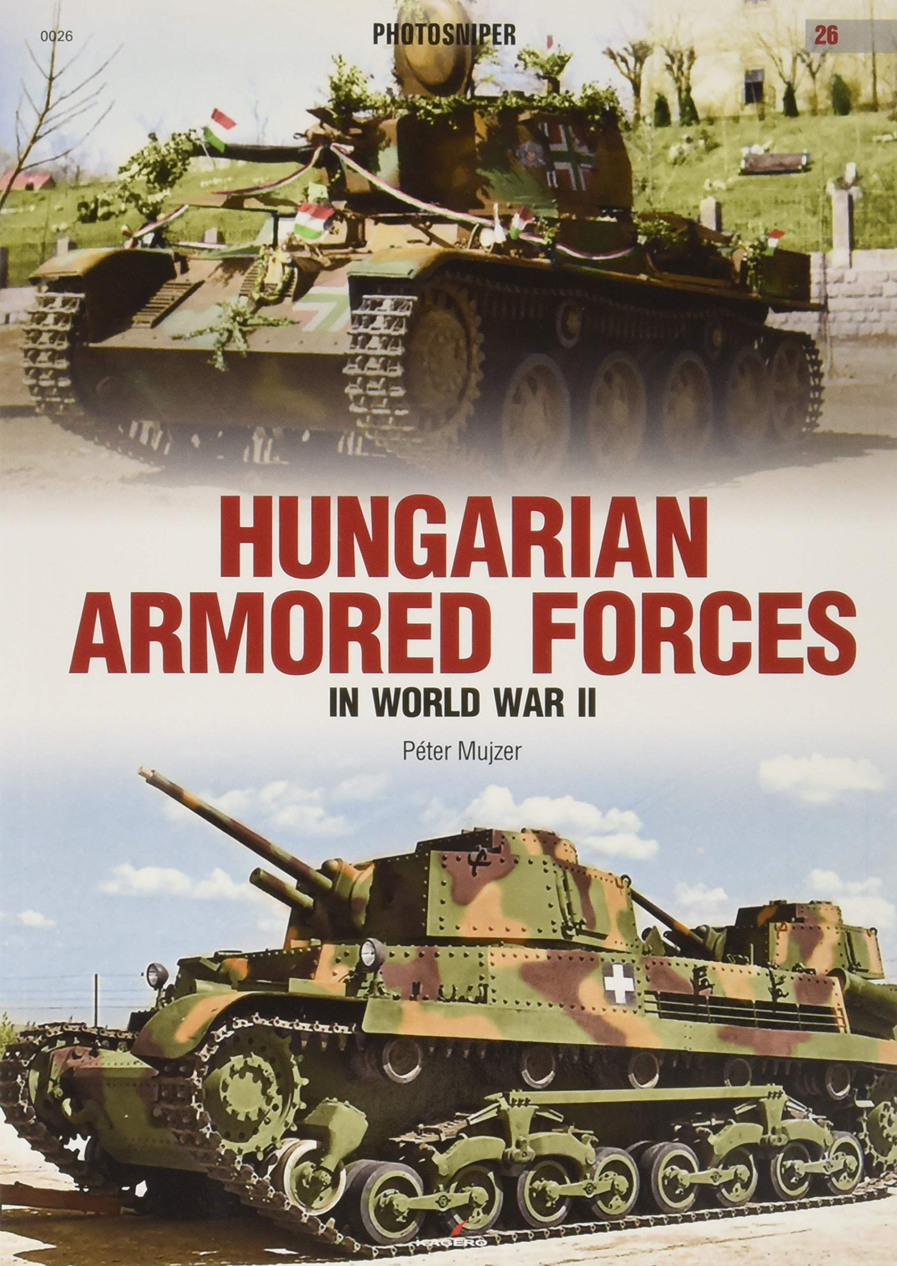 Hungarian Armored Forces in World War II (Photosniper Band 26)