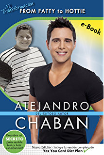 Alejandro Chabán: Mi Transformación from Fatty to Hottie (Spanish Edition)