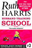 HUSBAND TRAINING SCHOOL: Humor (Strong, Savvy Women...And The Men Who Love Them Book 3)