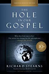 The Hole in Our Gospel 10th Anniversary Edition: What Does God Expect of Us? The Answer That Changed My Life and Might Just Change the World Kindle Edition