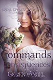 Commands and Consequences (Bridal Discipline Box Set Book 2)