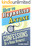 How to Hypnotise Anyone - Confessions of a Rogue Hypnotist