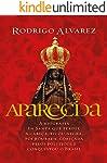 Aparecida: A biografia da santa que perdeu a cabeça, ficou negra, foi roubada, cobiçada pelos políticos e conquistou o...