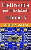 Elettronica per principianti lezione 3