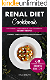 Renal Diet Cookbook: Low Sodium, Low Potassium and Low Phosphorus Healthy Recipes to Manage your Kidney Diseases and Avoid Dialysis