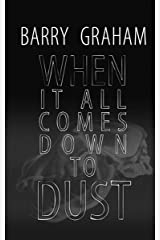 When It All Comes Down to Dust: A Dark Novel of Love and Murder Kindle Edition