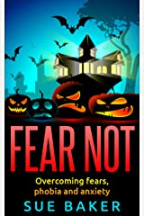 Fear Not: Overcoming fears, phobia and anxiety: Overcome fear stress and anxiety and live free from crippling emotions Kindle Edition