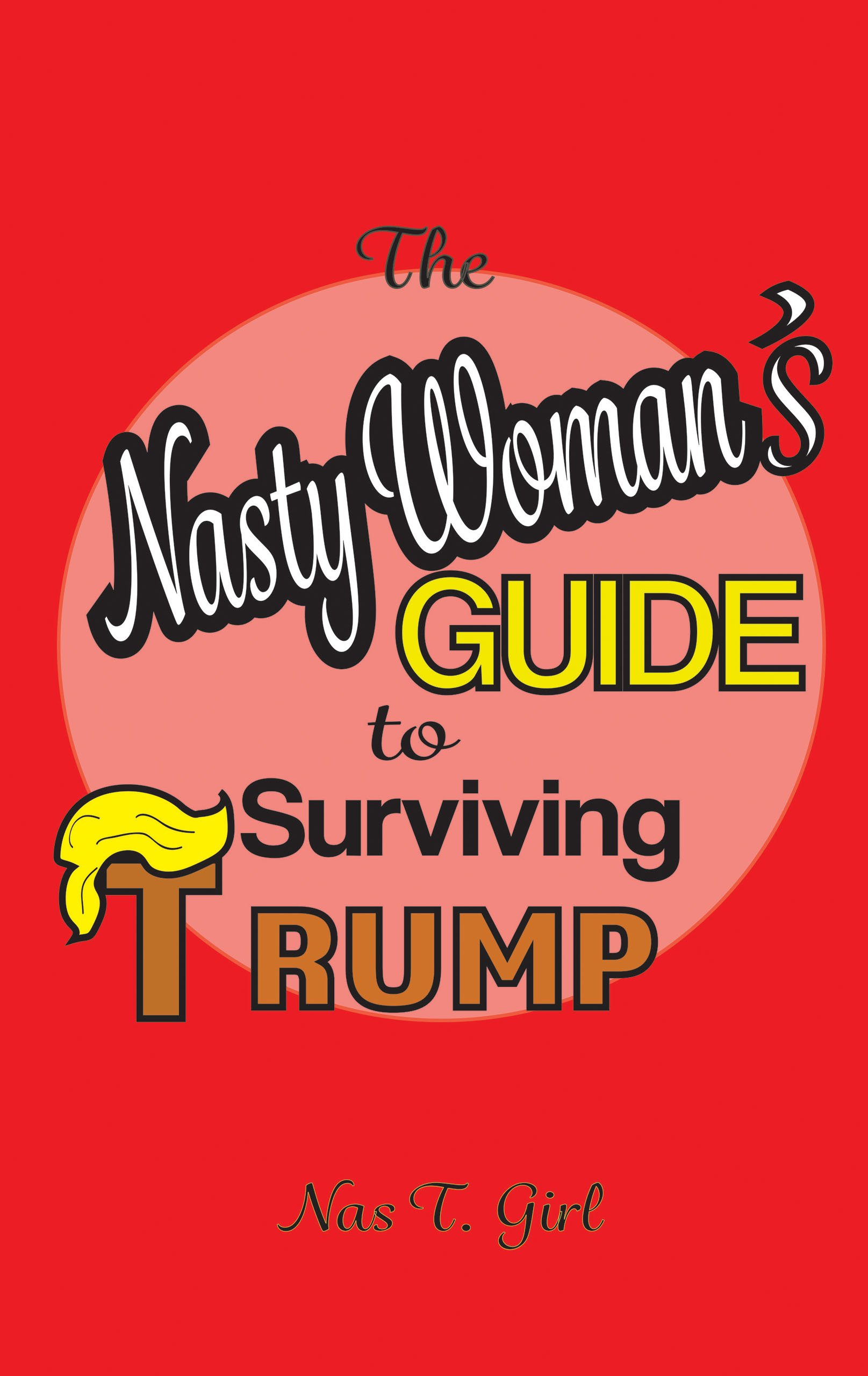 The Nasty Woman's Guide to Surviving Trump