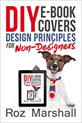 DIY eBook Covers: Design Principles for Non-Designers (How to sell more books, 1) Kindle Edition