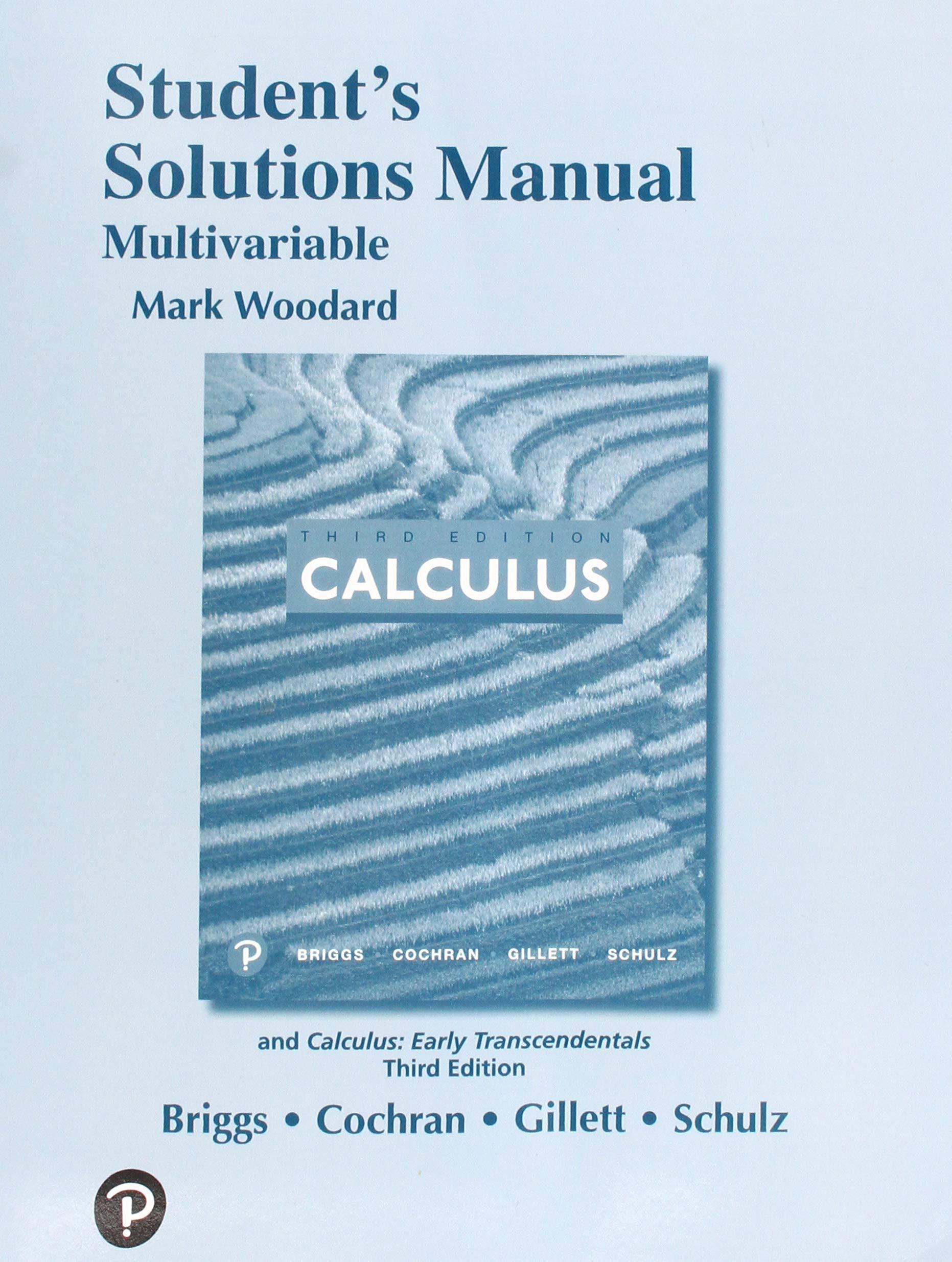 Student's Solutions Manual for Multivariable Calculus: William L. Briggs,  Lyle Cochran, Bernard Gillett, Eric Schulz: 9780134766829: Mathematics:  Amazon ...