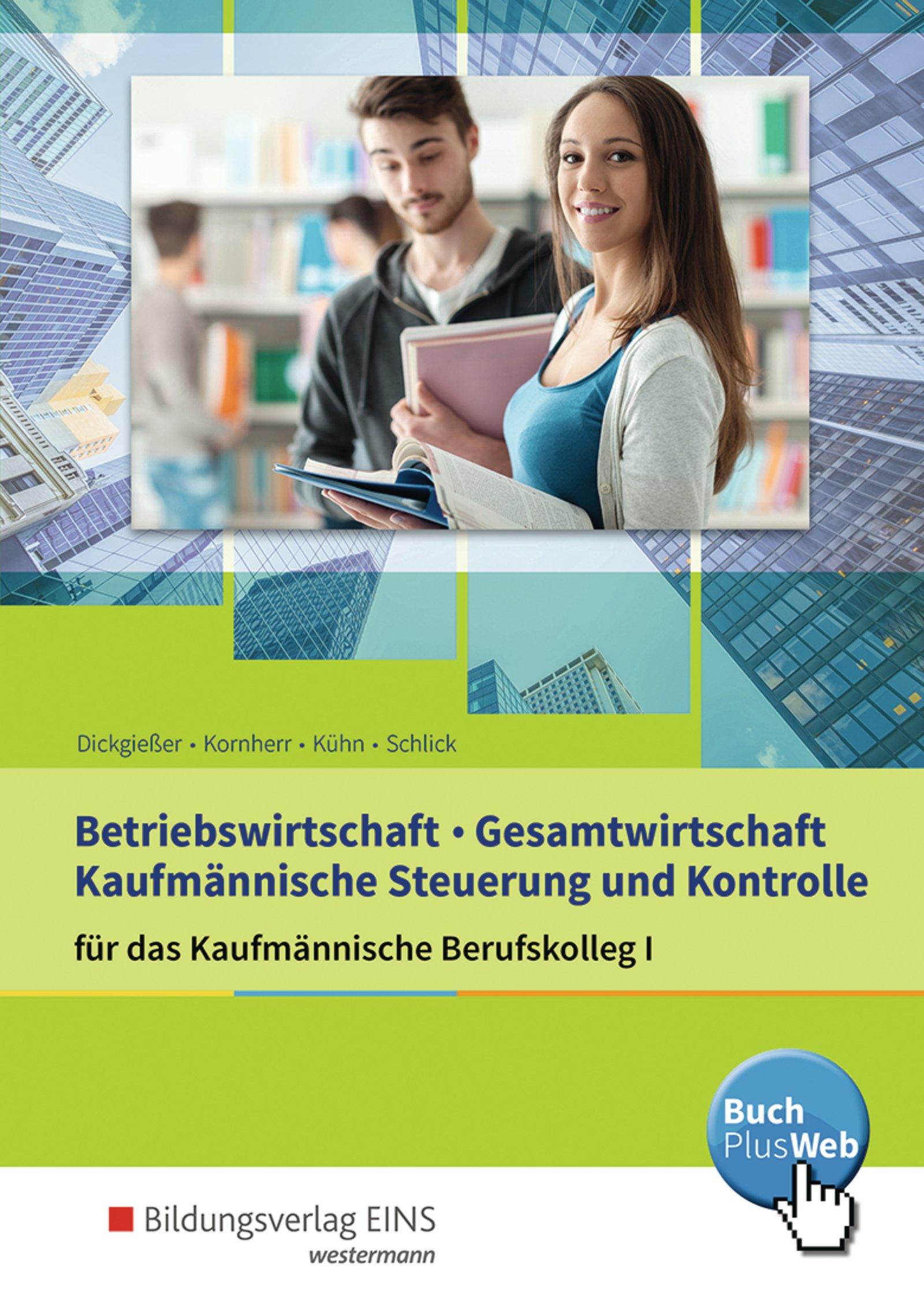 Wirtschaft für kaufmännische Berufskollegs: Betriebswirtschaft, Gesamtwirtschaft, Steuerung und Kontrolle: für das Kaufmännische Berufskolleg I: Schülerband
