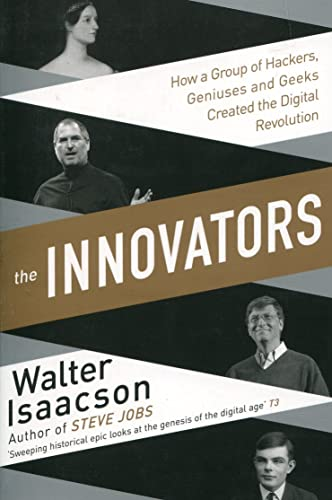 Innovators: How a Group of Inventors; Hackers; Geniuses and Geeks Created the Digital Revolution