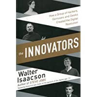 Innovators: How a Group of Inventors, Hackers, Geniuses and Geeks Created the Digital Revolution