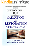 INTERCEDING FOR SALVATION AND RESTORATION OF LOVED ONES: Powerful Declarations and Decrees for Deliverance of Family Members (Kingdom Decrees Book 6)
