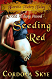 Seeding Red: A Fertile Retelling of Red Riding Hood (Fertile Fairy Tales Book 5)