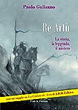 Re Artù: La storia, la leggenda, il mistero