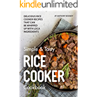 Simple & Tasty Rice Cooker Cookbook: Delicious Rice Cooker Recipes that Can Be Whipped up with Local Ingredients