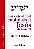 Las enseñanzas rabínicas de Jesús de Nazaret (El Judaísmo de Jesús nº 1)