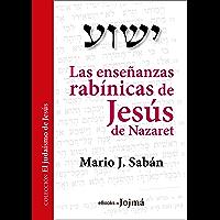 Las enseñanzas rabínicas de Jesús de Nazaret (El