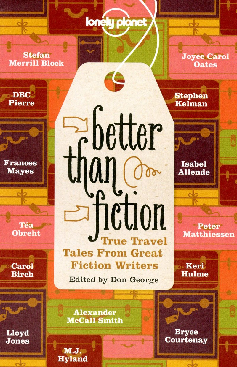 Better Than Fiction: True Travel Tales From Great Fiction Writers ebook