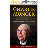 Charlie Munger: Life Lessons, Success, Principles and Mental Models from a Titan of Finance