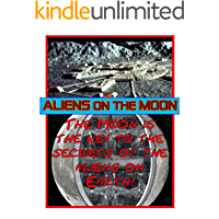 Aliens on the Moon: According to the aliens, the Moon is the key to the what the aliens are doing on Earth as well as the future of humans! (Blue Planet Project Book 17)