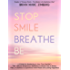 STOP SMILE BREATHE BE: ~ A Guide for Awakening to Your True-OneSelf ~ The 1 Minute Mindfulness Meditation to Break Free of Stress, Fear, or Sadness to Experience Inner-Peace and Lasting Happiness