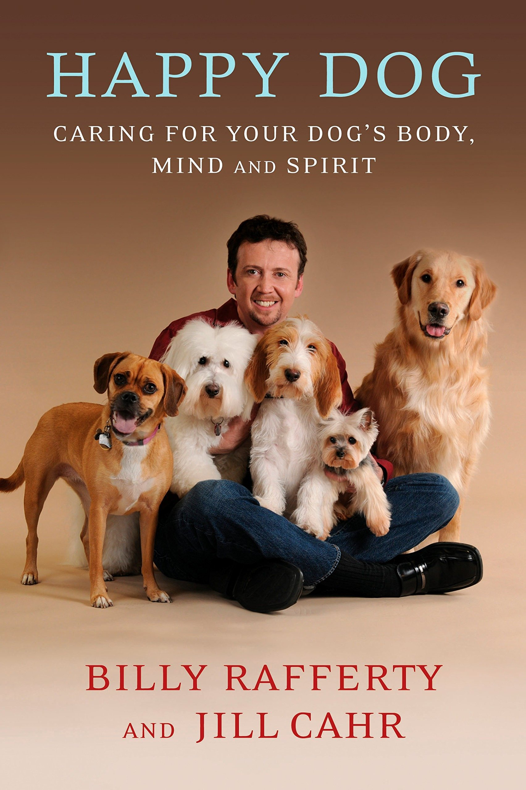 Happy Dog: Caring For Your Dog's Body, Mind and Spirit PDF