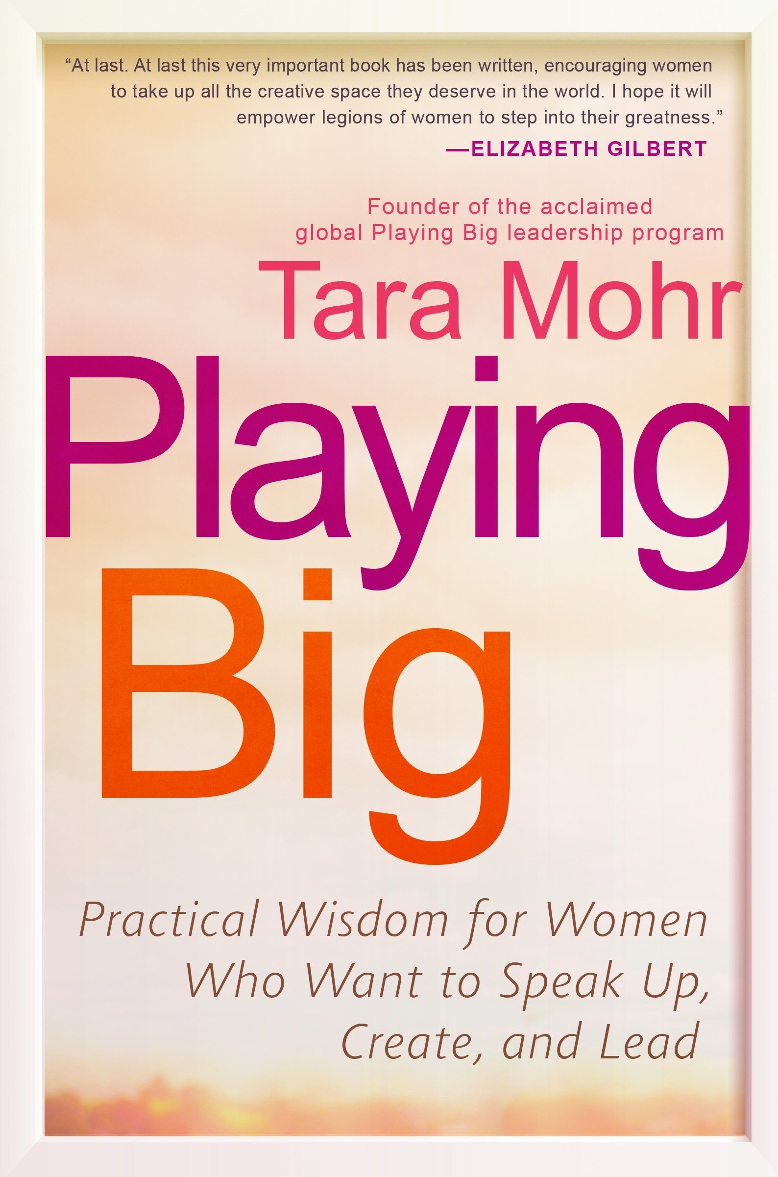Playing Big: Practical Wisdom for Women Who Want to Speak Up, Create, and  Lead: Tara Mohr: 9781592409600: Amazon.com: Books