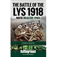 The Battle of the Lys, 1918: South: Objective Ypres (Battleground Books: WWI) (English Edition)