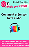 Outils Auteurs: Comment créer votre livre audio: Guide pratique pour créer un livre audio