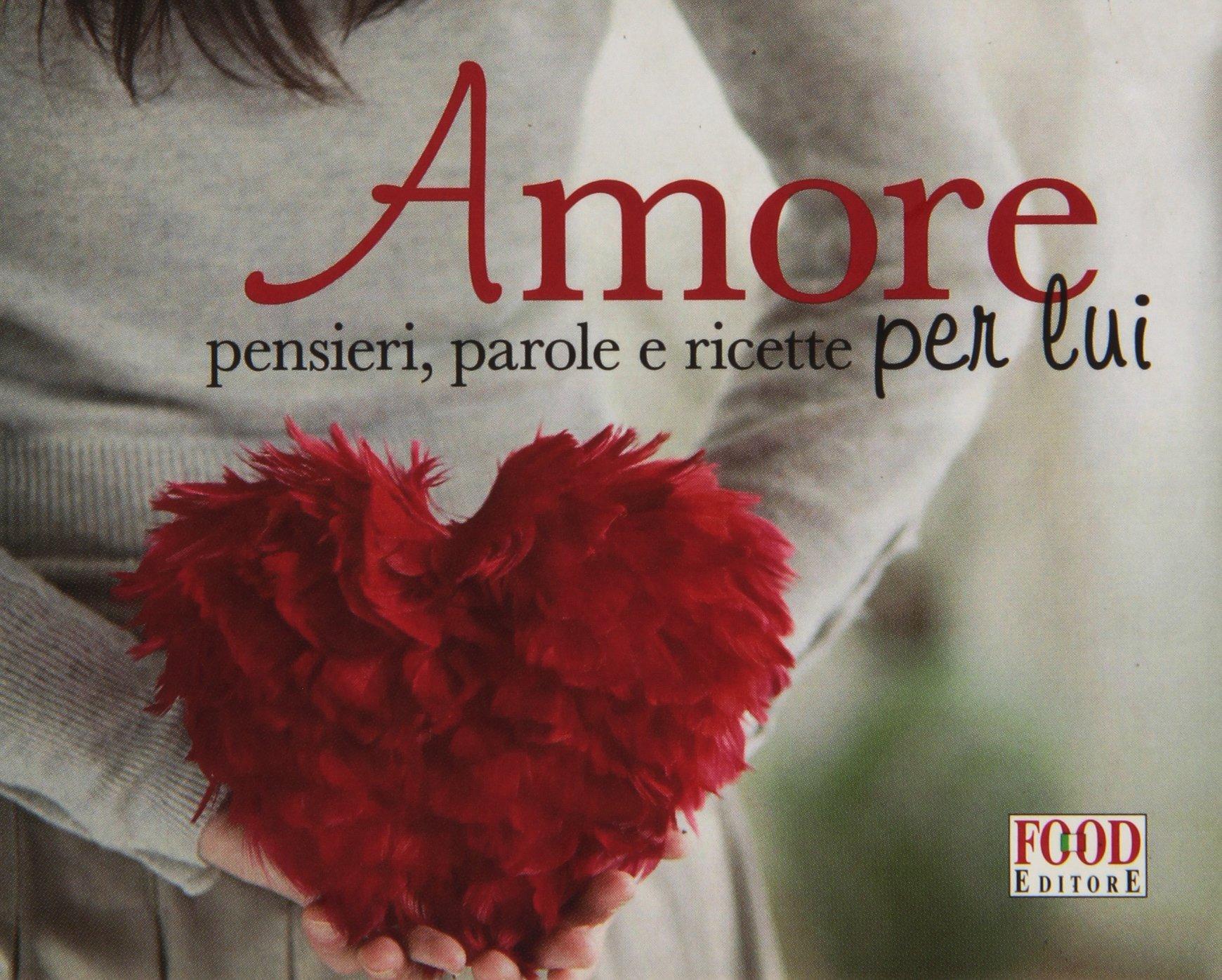 Amore Per Lui Pensieri Parole E Ricette 9788861540415 Amazoncom