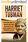 Harriet Tubman: A Captivating Guide to an American Abolitionist Who Became the Most Famous Conductor of the Underground…