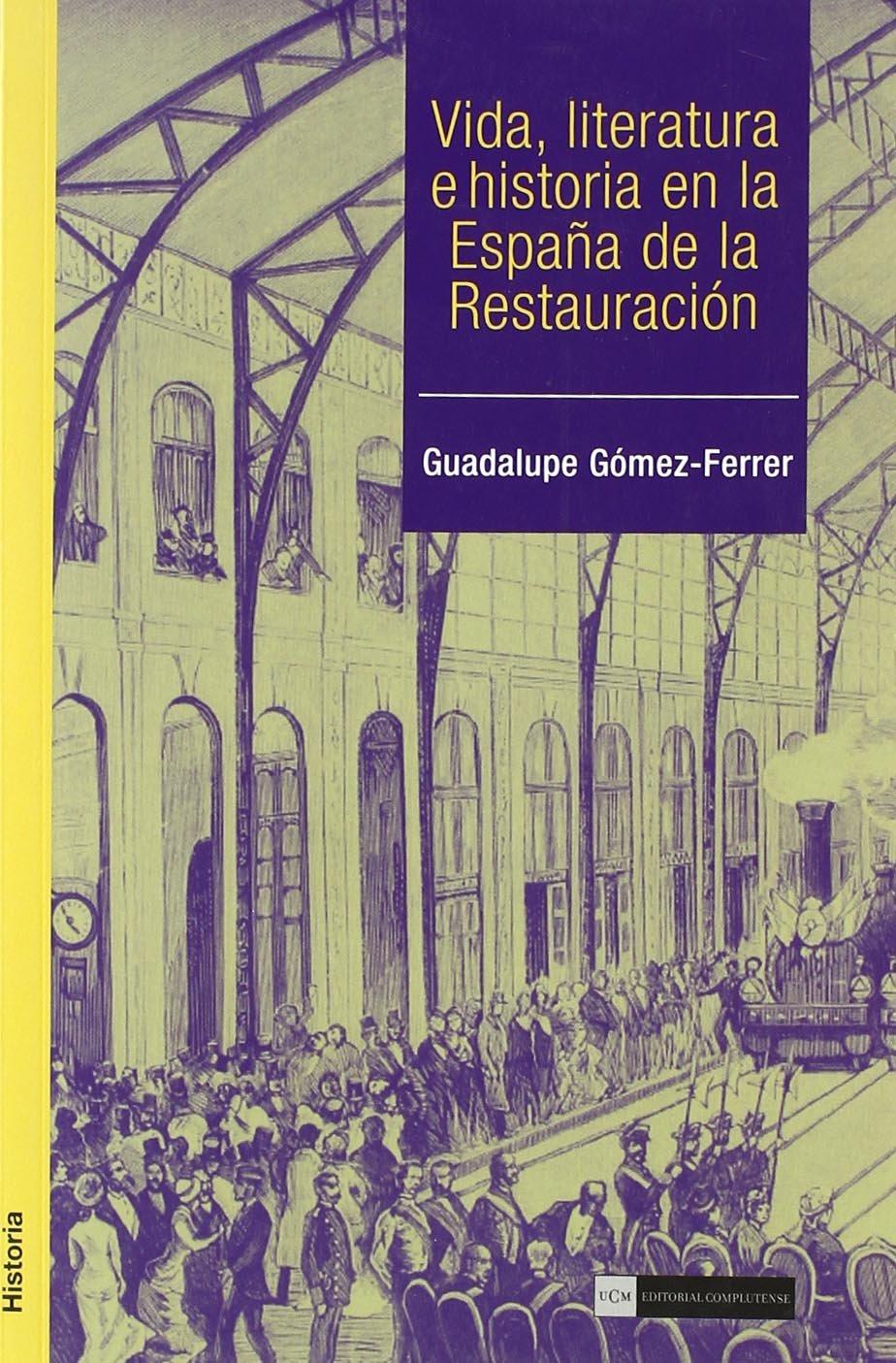 Vida, literatura e historia en la España de la Restauración Académica: Amazon.es: Gómez Ferrer, Guadalupe: Libros