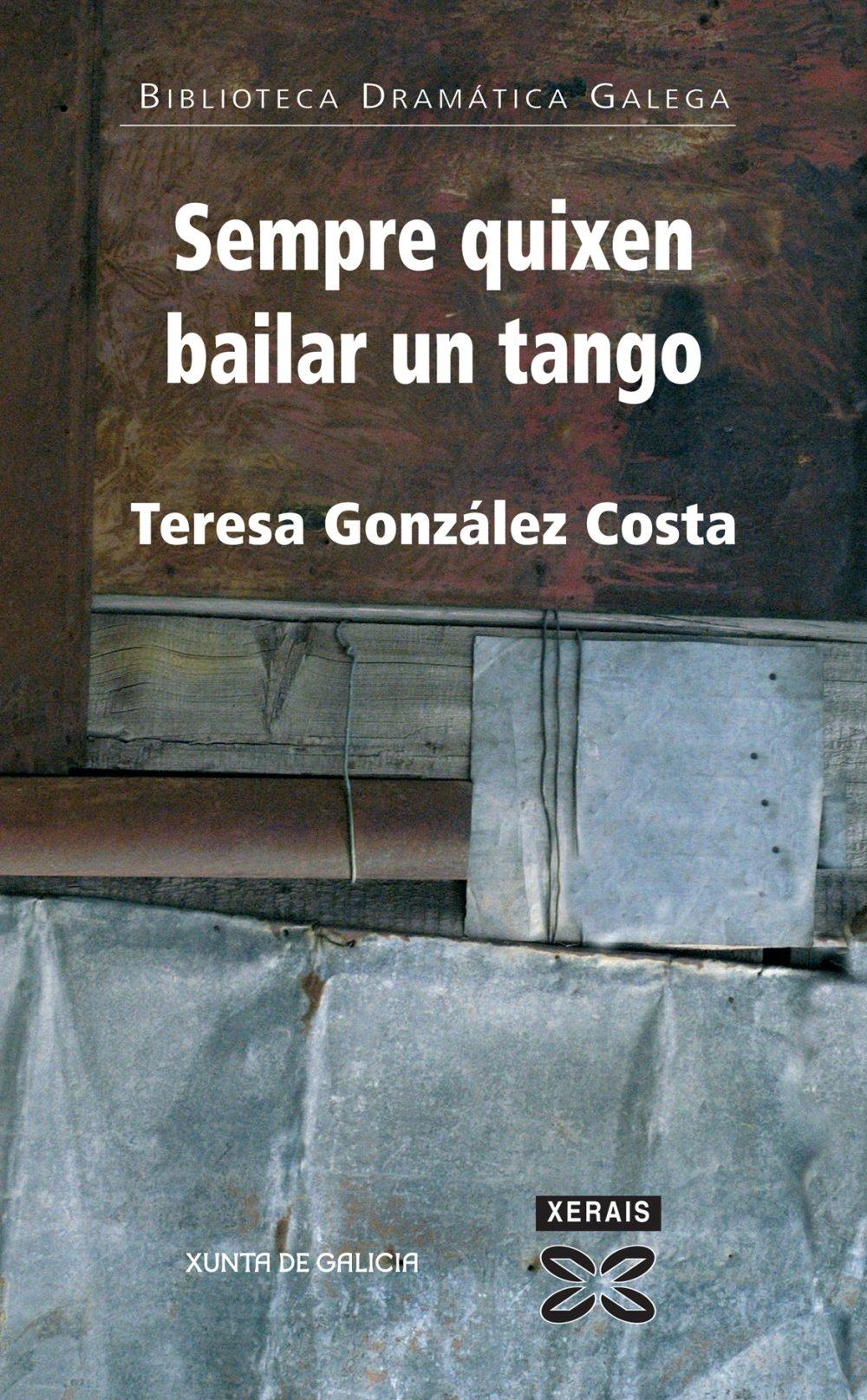 Sempre quixen bailar un tango / Always Wanted to Dance a Tango (Ebiblioteca Dramatica Galega) (Spanish Edition)