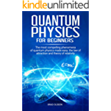 Quantum physics for beginners: The most compelling phenomena of quantum physics made easy: the law of attraction and the…