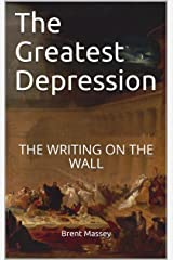 The Greatest Depression: The Writing on the Wall Kindle Edition