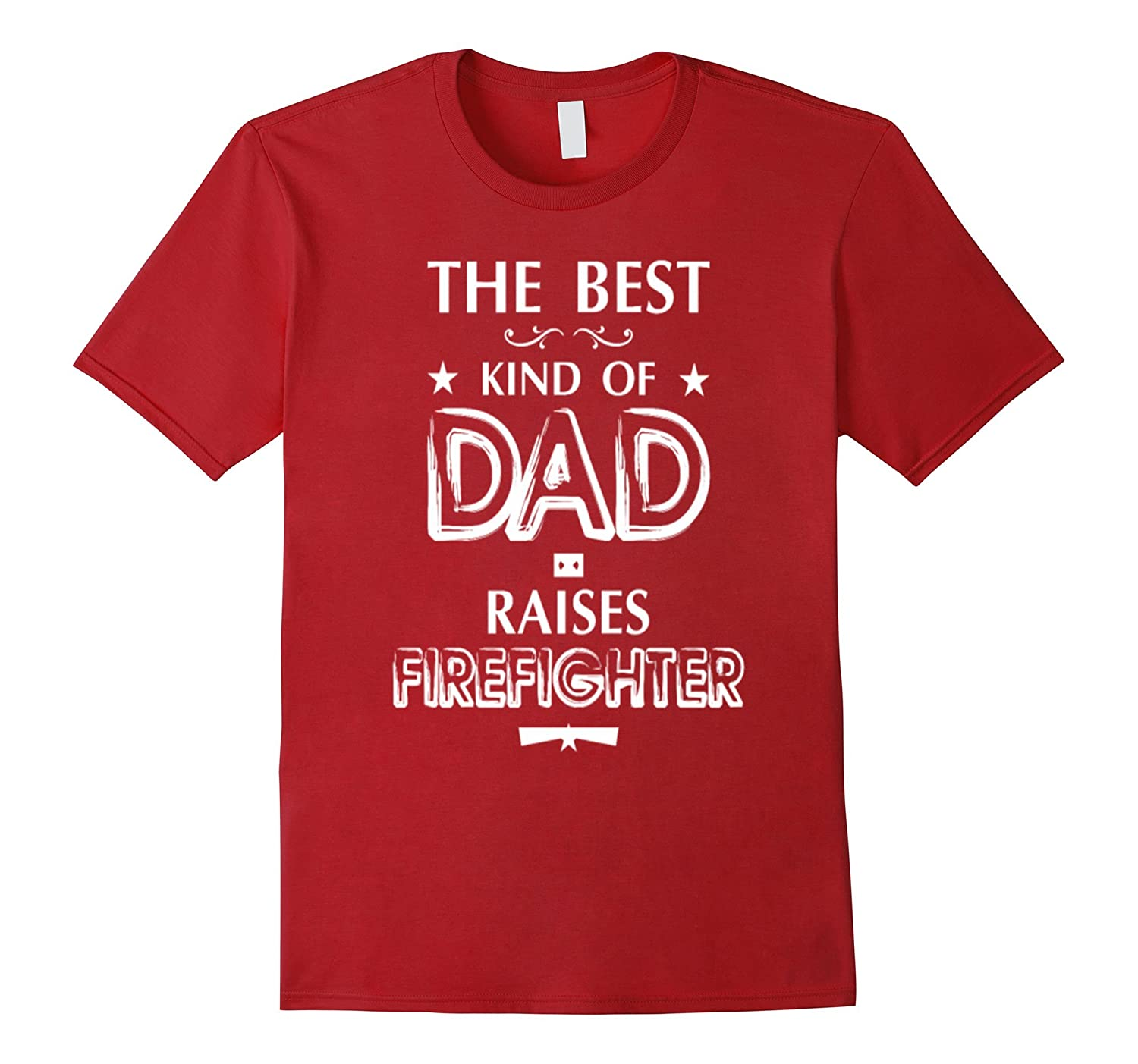 The Best Kind Of Dad Raises Firefighter T-shirt
