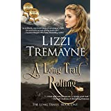 A Long Trail Rolling: A Beautifully Written Western Historical Romance Saga (The Long Trails Series Book 1)