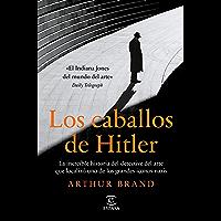 Los caballos de Hitler: La increíble historia del detective del arte que localizó uno de los grandes iconos nazis (NO…