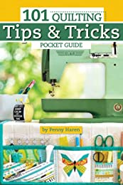 101 Quilting Tips & Tricks Pocket Guide (Landauer) Handy Reference to Penny Haren's Expert Advice on Equipment, Short Cuts, Organization, Using Color, Choosing Patterns, Machine Quilting, & More