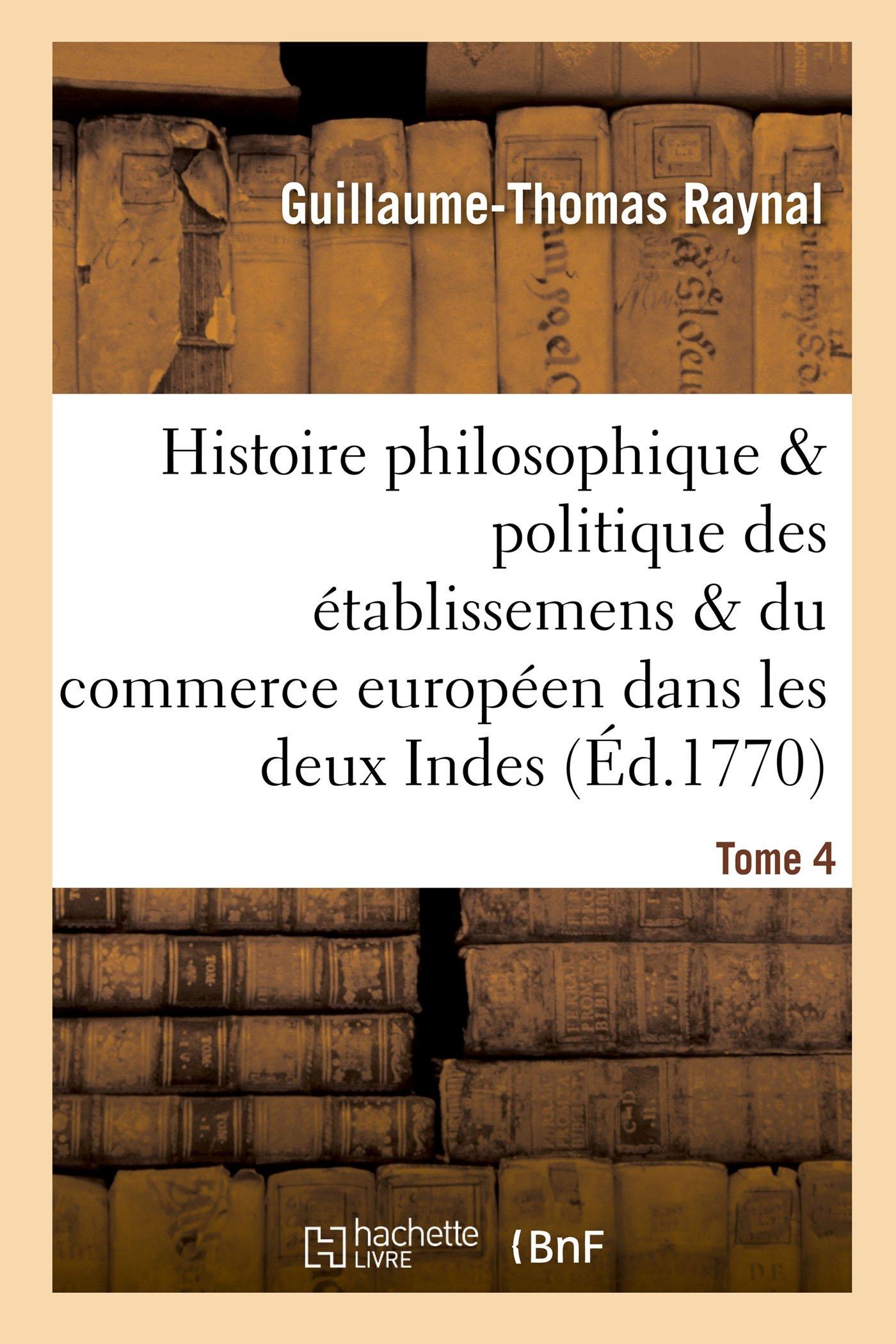Histoire Des Établissemens Du Commerce Des Européens Dans Les Deux Indes Tome 4 (French Edition) ebook