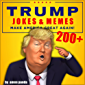 TRUMP: 200+ Donald Trump Jokes & Memes (English Edition)