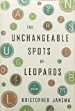 By Kristopher Jansma The Unchangeable Spots of Leopards: A Novel (Ala Notable Books for Adults) (1st First Edition) [Hardcover]