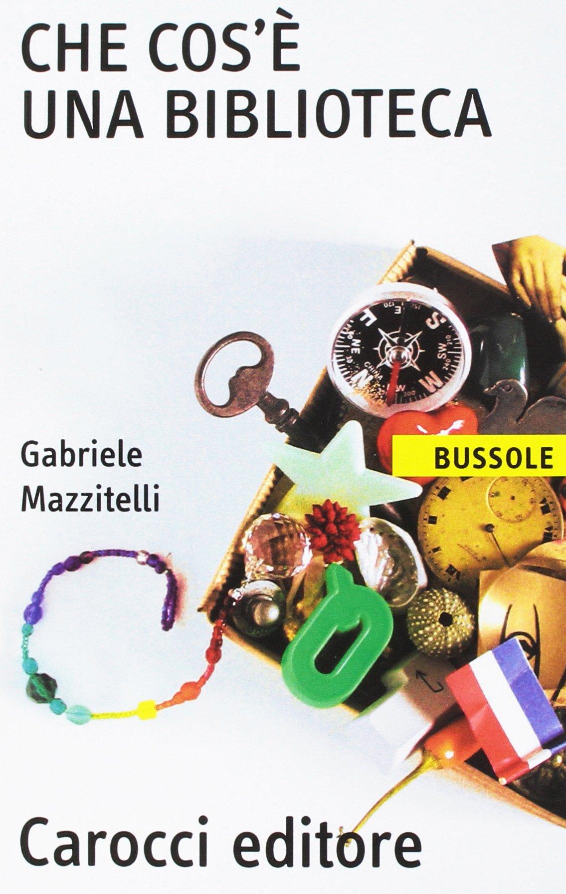 Che cos'è una biblioteca Copertina flessibile – 14 lug 2005 Gabriele Mazzitelli Che cos' è una biblioteca Carocci 8843033220