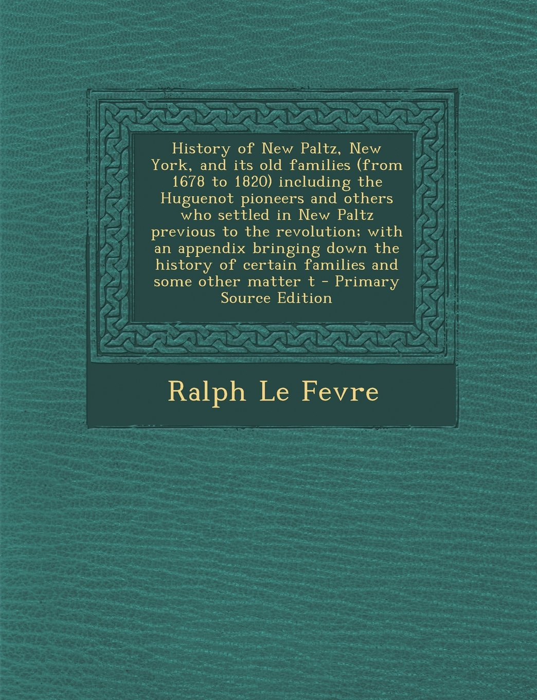 Download History of New Paltz, New York, and Its Old Families (from 1678 to 1820) Including the Huguenot Pioneers and Others Who Settled in New Paltz Previous pdf